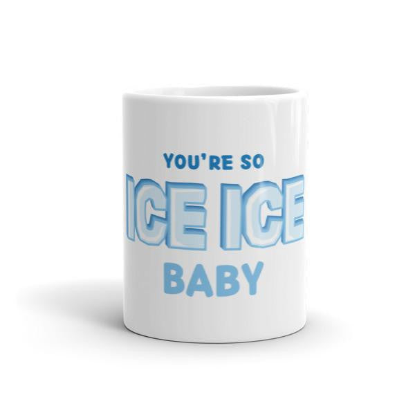 You're So ice Ice Baby Mug
