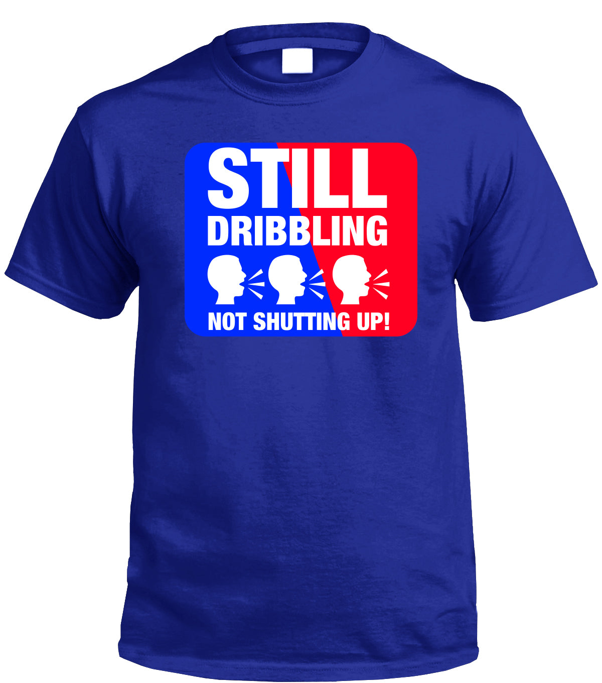 STILL DRIBBLING NOT SHUTTING UP TEE (ROYAL) - REP CULTURE