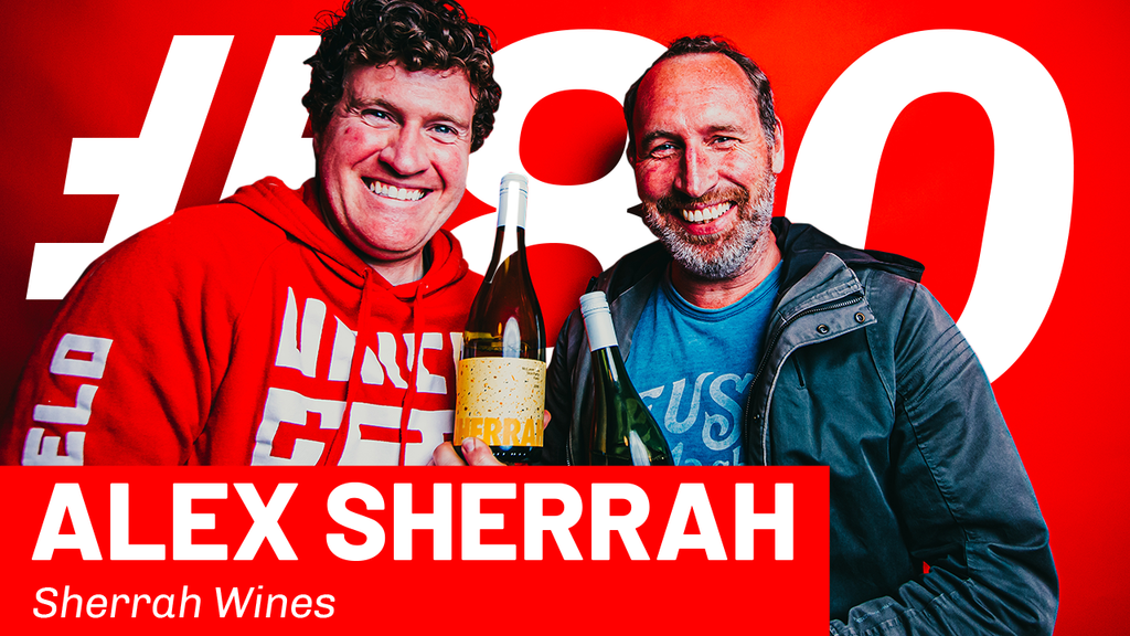 WFTP Episode 80: Alex Sherrah (Sherrah Wines)