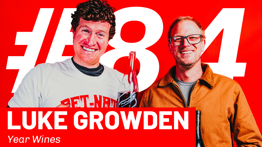 WFTP Episode 84: Luke Growden (Year Wines)