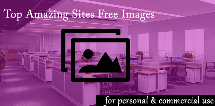 10 Amazing Sites To Find Free Images For Business & Personal Use 2017