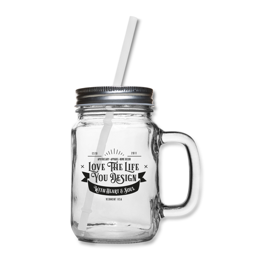 Mason Jar Glasses Love The Life You Design with Heart and Soul - clear
