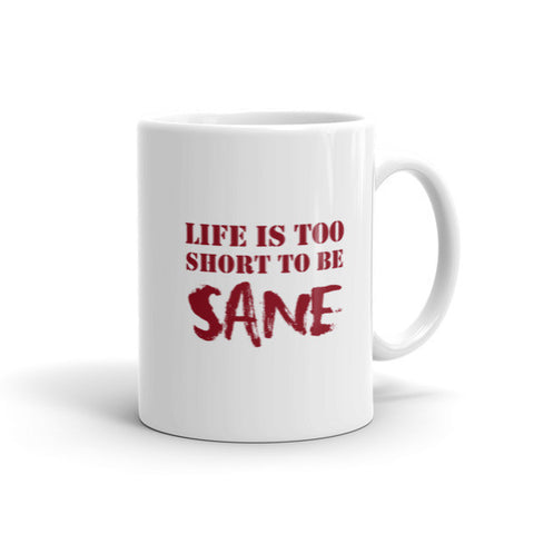 Life Is Too Short To Be SANE