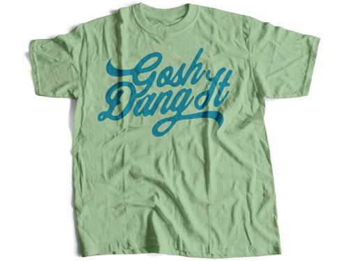 Gosh Dang It - T Shirt