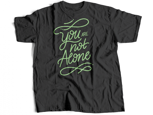 You Are Not Alone - T Shirt