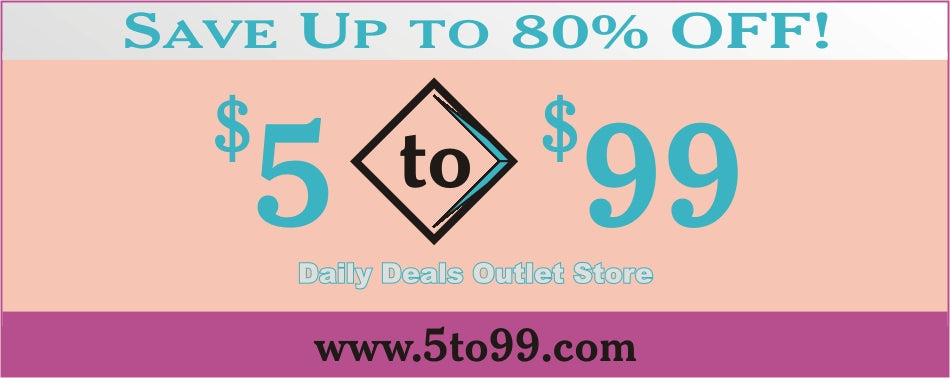 $5 to $99 Daily Deals Outlet Store