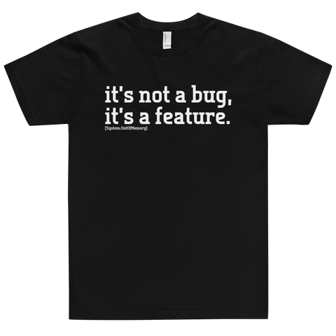 It's not a bug, It's a feature Shirt