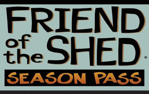 Friend of the Shed - Season Pass 2019