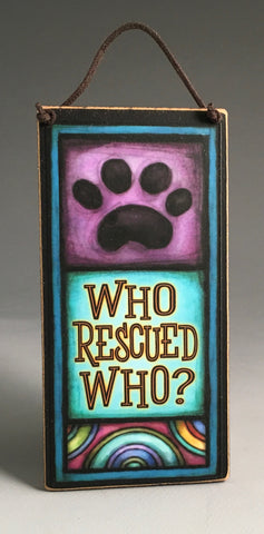 Michael Macone Small Wood Sign - Who Rescued Who?