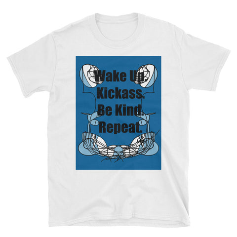 RegiaArt Wake Up. Kickass. Be Kind. Repeat. Unisex T-Shirt