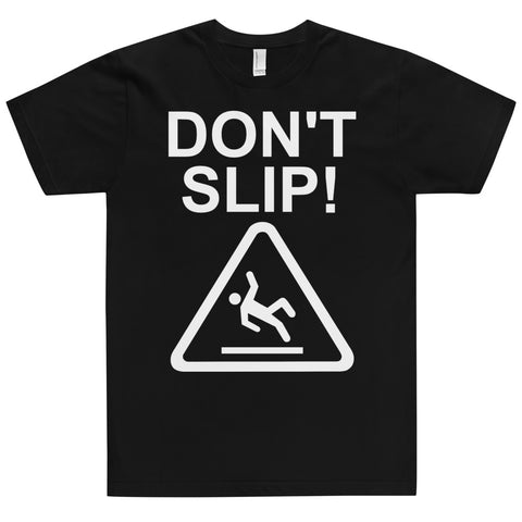 Dont Slip - T-Shirt