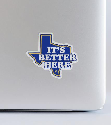 It's Better Here In Texas Sticker