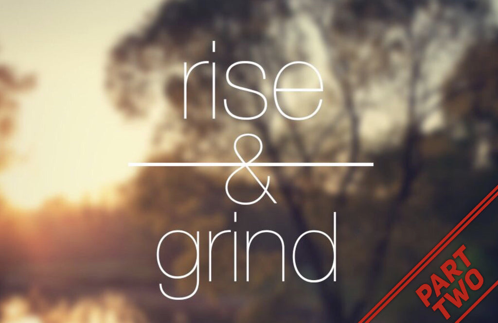 "Why You Should ""Rise and Grind"" Every Morning (Part II)"