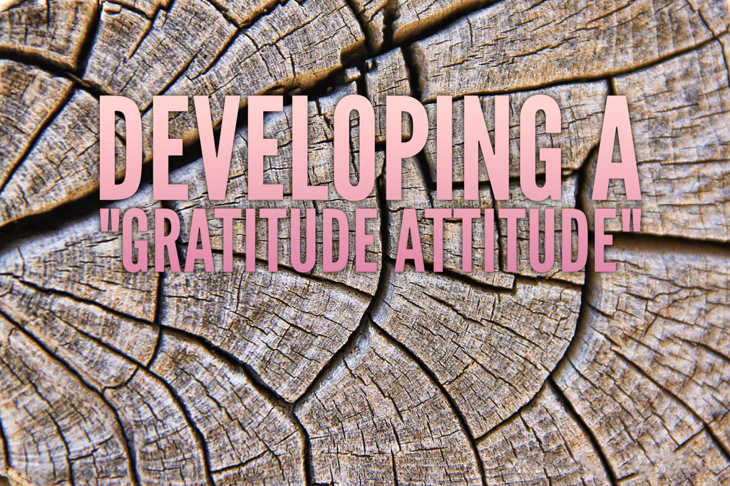 "How to Develop a ""Gratitude Attitude"""