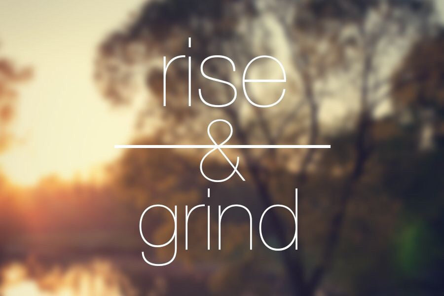 "Why You Should ""Rise and Grind"" Every Morning (Part I)"