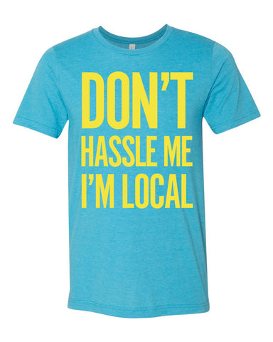 Don't Hassle Me I'm Local (IN) -Multi Print-
