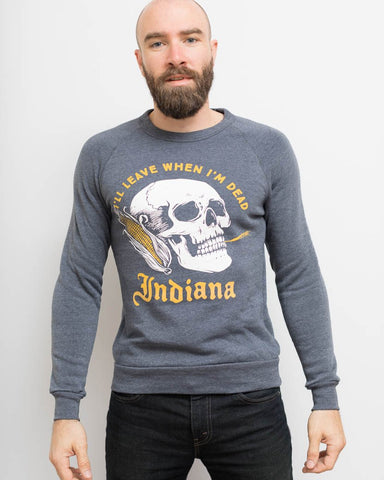 Leave When I'm Dead Crewneck Sweatshirt - United State of Indiana: Indiana-Made T-Shirts and Gifts