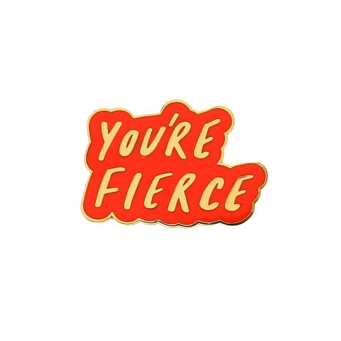 You're Fierce Enamel Pin