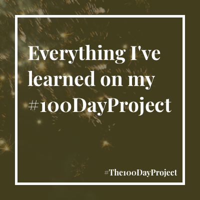 Everything I've learned on my #100DayProject