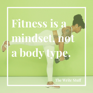 Fitness is a mindset, not a body type.