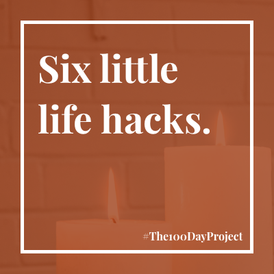 Six little life hacks