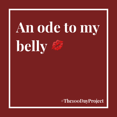 An ode to my belly 💋
