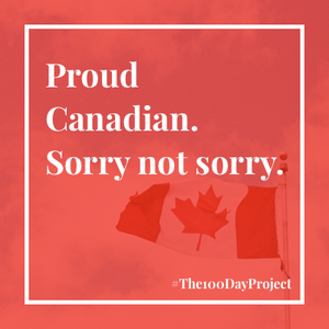 Proud Canadian, sorry not sorry.