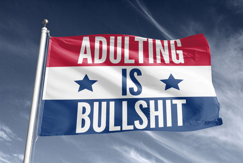 Adulting Is BS Flag