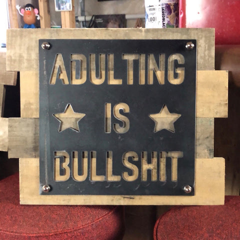 Adulting Is BS Handmade Sign