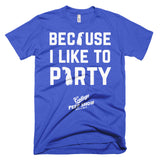 Because I Like To Party Tee