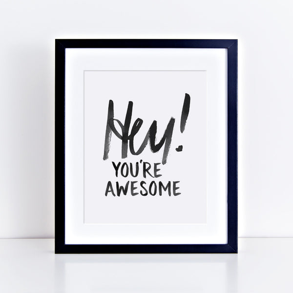 Hey You're Awesome! Print