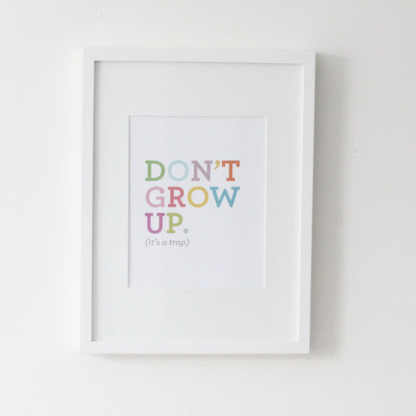 Don't Grow Up Print ---
