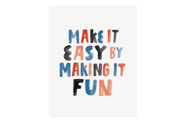 Make it Easy by Making it Fun Print