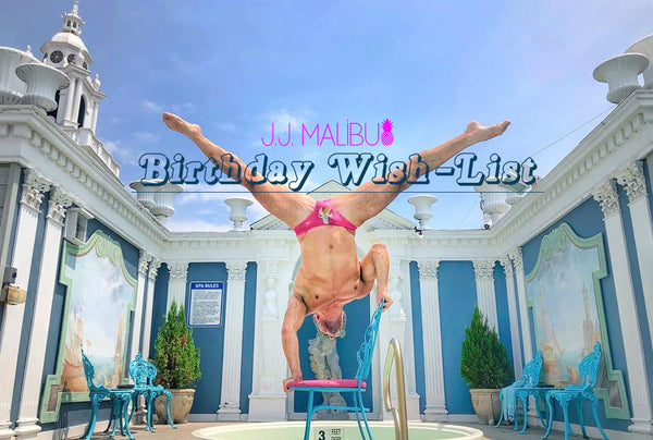 JJ MALIBU Birthday Wish-list