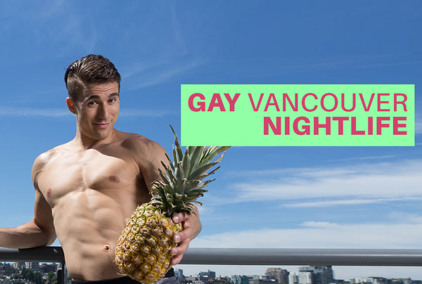 GAY VANCOUVER NIGHTLIFE