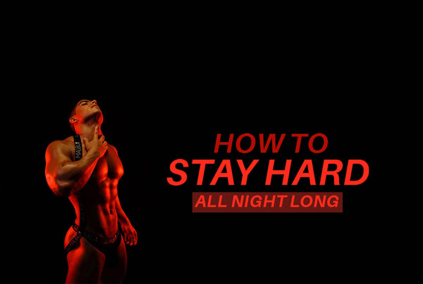 How To Stay Hard All Night Long
