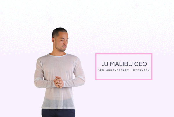 JJ MALIBU 3rd ANNIVERSARY INTERVIEW WITH CEO