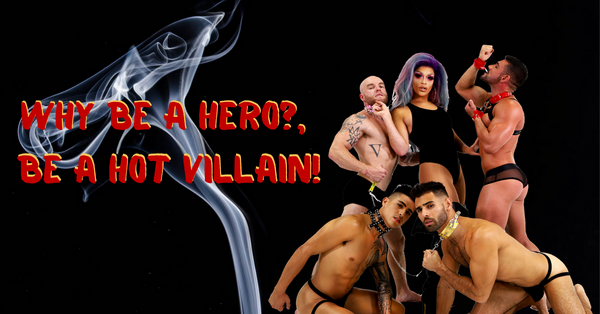 WHY BE A HERO? BE A HOT VILLAIN!