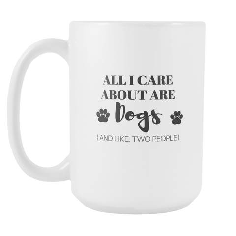 All I Care About Are Dogs And Like Two People Coffee Mug