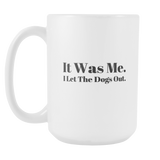 It Was Me. I let The Dogs Out Coffee Mug