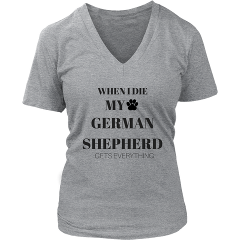 When I Die My German Shepherd Gets Everything V-Neck TShirt