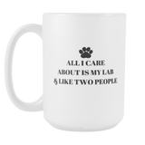 All I Care About Is My Lab & Like Two People Coffee Mug