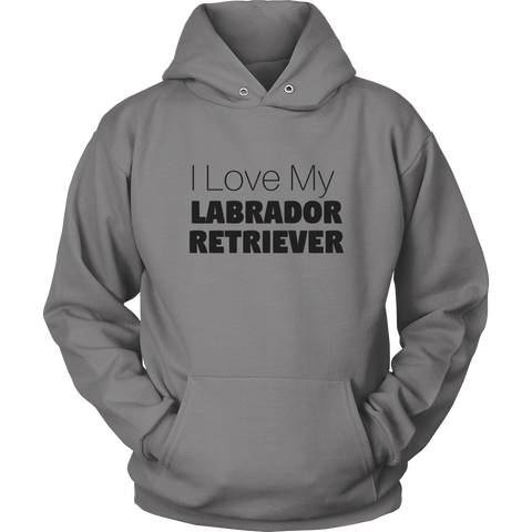 I Love My Labrador Retriever Sweatshirt Hoodie