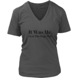 It Was Me. I Let The Dogs Out V-Neck TShirt