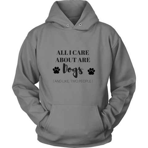 All I Care About Are Dogs And Like Two People Sweatshirt Hoodie