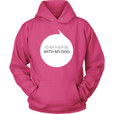 I'd Rather Be With My Dog Sweatshirt Hoodie