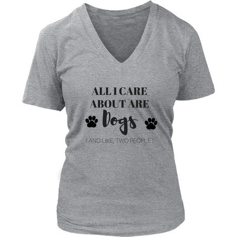 All I Care About Are Dogs And Like Two People V-Neck TShirt