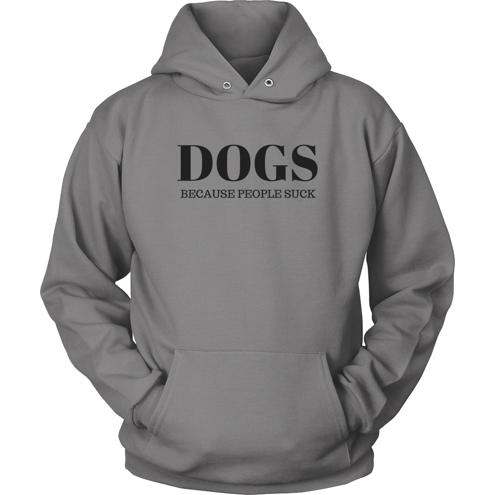 Dogs Because People Suck Sweatshirt Hoodie