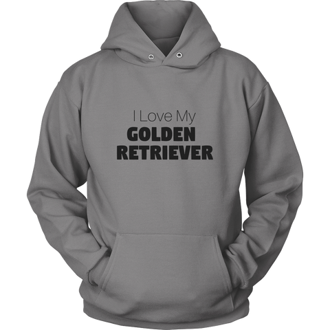 I Love My Golden Retriever Sweatshirt Hoodie