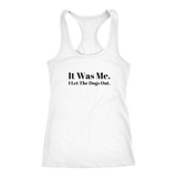 It Was Me. I Let The Dogs Out Racerback Tank
